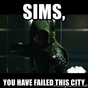 YOU HAVE FAILED THIS CITY - Sims, You have failed this city