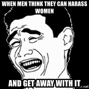 Laughing - When Men think they can HARASS women and get away with it