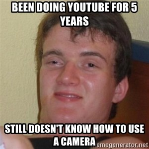 Stoner Stanley - Been doing youtube for 5 years Still doesn't know how to use a camera