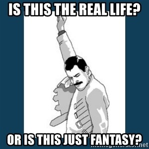 Freddy Mercury - IS This the real life? Or is this just fantasy?