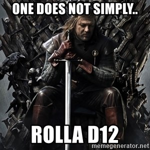 Eddard Stark - one does not simply.. rolla d12