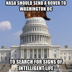 Scumbag Congress - NASA should send a rover to Washington DC   TO SEARCH FOR SIGNS OF INTELLIGENT LIFE