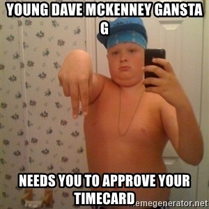 Cookie Gangster - young dave mckenney gansta g needs you to approve your timecard