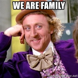 Willy Wonka - we are family