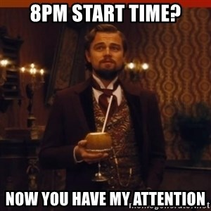 you had my curiosity dicaprio - 8pm start time? now you have my attention