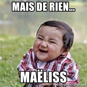 evil plan kid - MAis de rien... Maëliss
