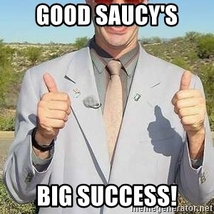 borat - gOOD sAUCY'S BIG SUCCESS!