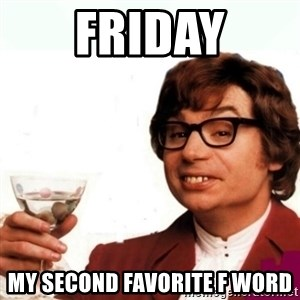 Austin Powers Drink - Friday my second favorite F Word