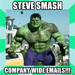 THe Incredible hulk - StevE smash  Company wide emails!!!