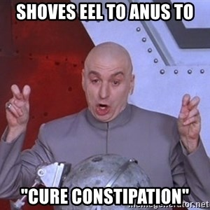 "Dr. Evil Air Quotes - Shoves eel to anus to ""Cure constipation"""