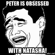 Laughing - peter is OBSESSED  with natasha!