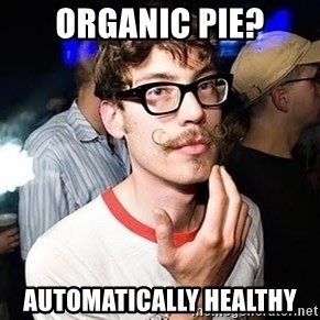 Super Smart Hipster - organic pie? automatically healthy