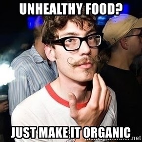 Super Smart Hipster - unhealthy food? just make it organic