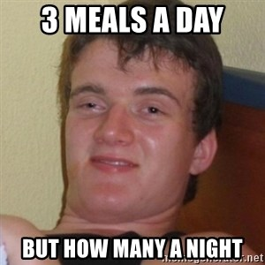 Really highguy - 3 meals a day  But how many a night