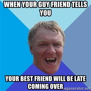 YAAZZ - When your guy friend tells you Your best friend will be late coming over