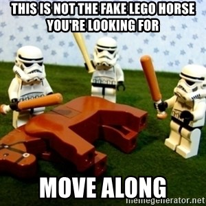 Beating a Dead Horse stormtrooper - this is not the fake lego horse you're looking for move along