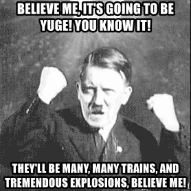 Disco Hitler - Believe me, it's going to be YUGE! You know it! They'll be many, many trains, and tremendous EXPLOSIONs, believe me!