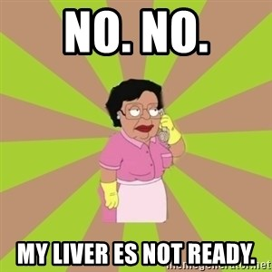 Consuela Family Guy - No. No. My liver es not ready.