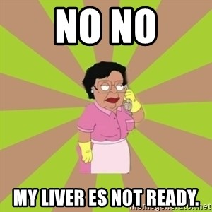 Consuela Family Guy - No no My liver es not ready.