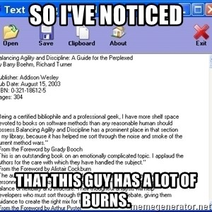 Text - So I've noticed that this guy has a lot of burns.