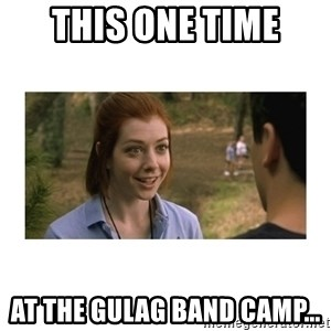 This one time at band camp - This one time at the gulag band camp...