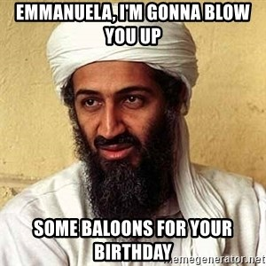 Osama Bin Laden - emmanuela, i'm gonna blow you up some baloons for your birthday