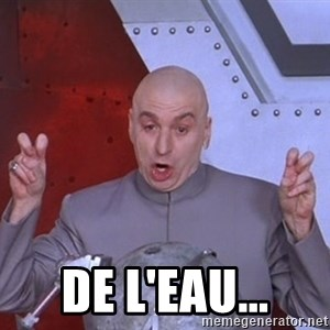 Dr. Evil Air Quotes -  De l'eau...