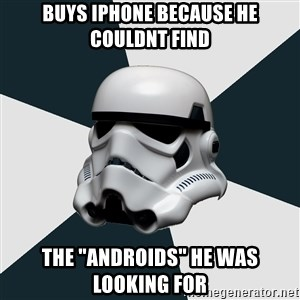 """stormtrooper - Buys iphone because he couldnt finD The """"androids"""" he was looking for"""