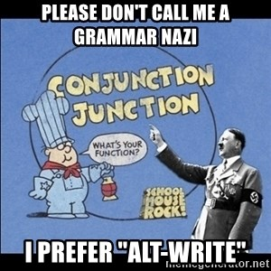 "Grammar Nazi - Please Don't Call me a Grammar Nazi I prefer ""Alt-Write"""