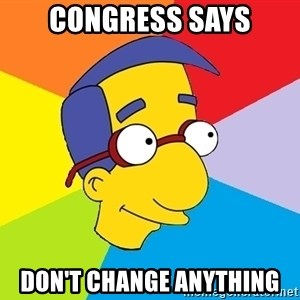 Milhouse - Congress says don't change anything