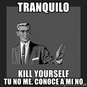 kill yourself guy - Tranquilo TU NO ME. CONOCE A MI no