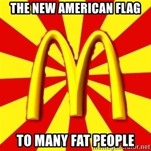 McDonalds Peeves - The new american flag To many fat people