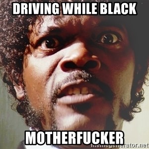 Mad Samuel L Jackson - Driving while black MOTHERFUCKEr