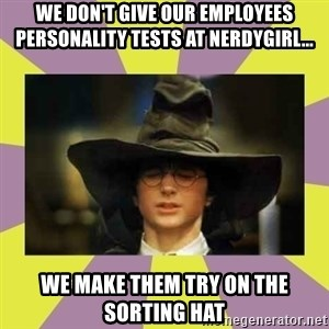 Harry Potter Sorting Hat - We don't give our employees personality tests at nerdygirl... We make them try on the sorting hat