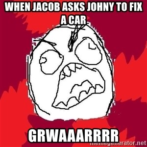 Rage FU - When jacob asks johny to fix a car GRwaaarrrr