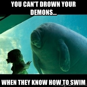 Overlord Manatee - You can't Drown Your demons... When they know how to swim