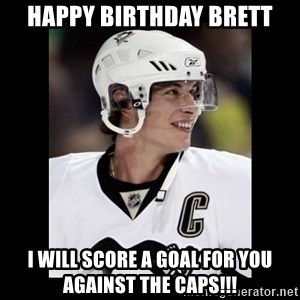sidney crosby - Happy birthday brett I will score a goal for you AGAINST the caps!!!