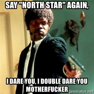 "Jules Say What Again - SAY ""NORTH STAR"" AGAIN, i dare you, i double dare you motherfucker"