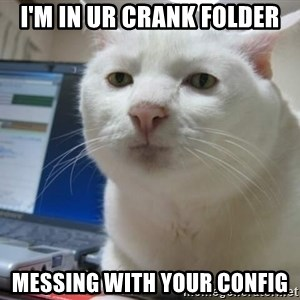 Serious Cat - I'm in ur crank folder messing with your config
