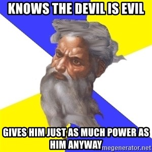God - Knows The devil is evil gives him just as much power as him anyway