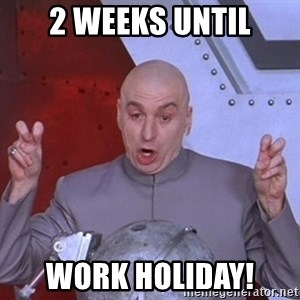 Dr. Evil Air Quotes - 2 weeks until Work holiday!