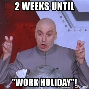 "Dr. Evil Air Quotes - 2 weeks until ""Work holiday""!"