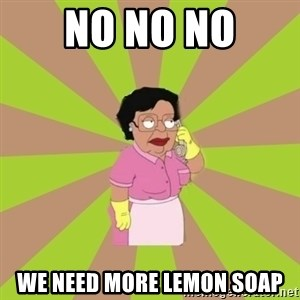 Consuela Family Guy - No No NO We Need more lemon Soap
