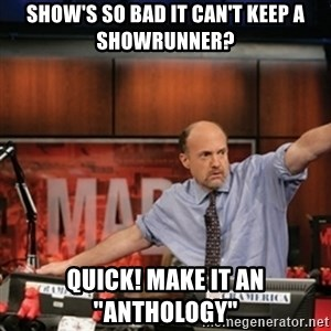"Jim Kramer Mad Money Karma - Show's so bad it can't keep a showrunner? Quick! Make it an ""anthology"""