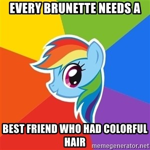 Rainbow Dash - Every brunette needs a Best friend who had colorful hair