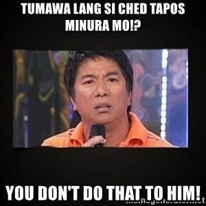 Willie Revillame me - Tumawa lang si ched tapos minura mo!? You don't do that to him!