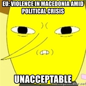 LEMONGRAB - EU: Violence in Macedonia amid political crisis  UNACCEPTABLE