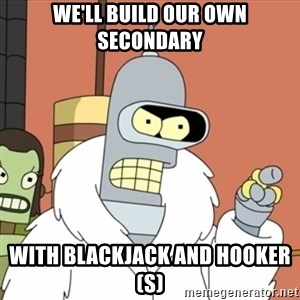 bender blackjack and hookers - We'll build our own secondary with blackjack and hooker(s)