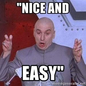 "Dr. Evil Air Quotes - ""nice and  easy"""