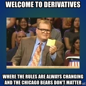 drew carey - Welcome to derivatives where the rules are always changing and the chicago bears don't matter